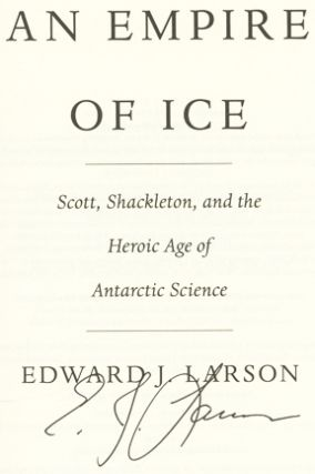 An Empire Of Ice; Scott, Shackleton, And The Heroic Age Of The Antarctic Science - 1st Edition/1st Printing