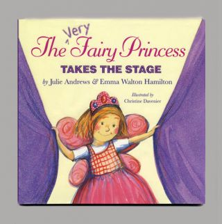 The Very Fairy Princess Takes The Stage - 1st Edition/1st Printing. Julie Andrews, Emma Walton Hamilton.