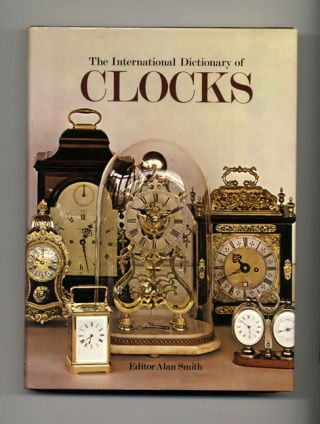 The International Dictionary Of Clocks. Alan Smith