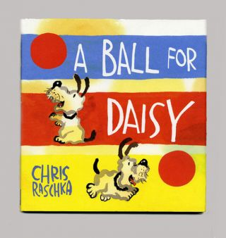 A Ball For Daisy - 1st Edition/1st Printing. Chris Raschka