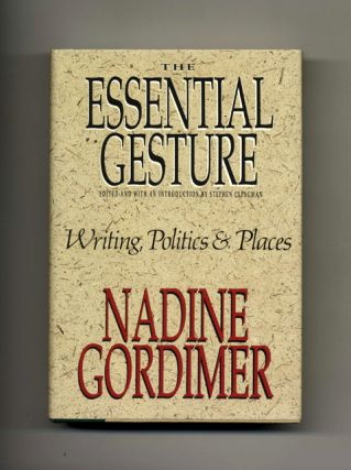 The Essential Gesture: Writing, Politics and Places - 1st US Edition/1st Printing