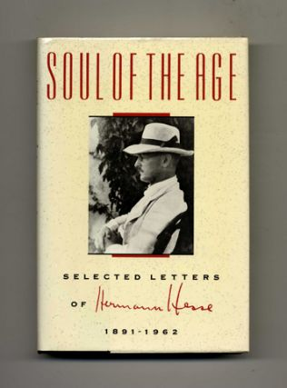 Soul Of The Age; Selected Letters Of Hermann Hesse 1891 - 1962. Hermann Hesse