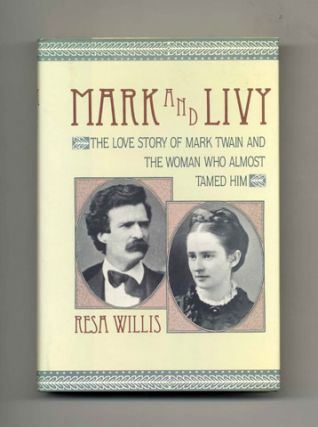 Mark And Livy; The Love Story Of Mark Twain And The Woman Who Almost Tamed Him - 1st Edition/1st Printing. Resa Willis.