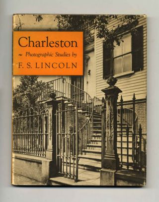 Charleston; Photographic Studies By F. S. Lincoln - 1st Edition/1st Printing