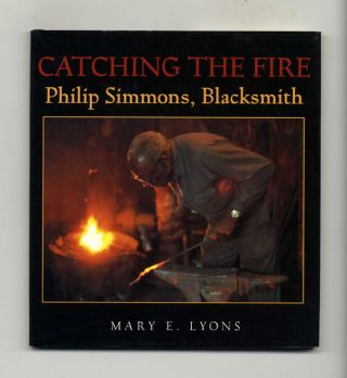 Catching The Fire: Philip Simmons, Blacksmith - 1st Edition/1st Printing. Mary E. Lyons