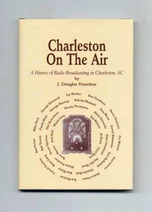 Charleston On The Air; A History Of Radio Broadcasting In Charleston, SC - 1st Edition/1st...