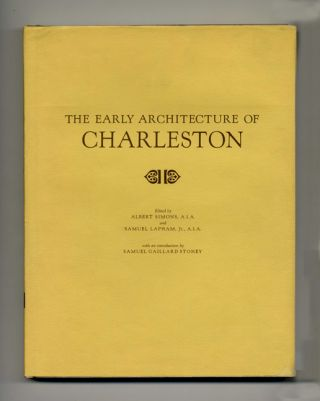 The Early Architecture Of Charleston. Albert Simons, Samuel Lapham Jr., Samuel Gaillard Stoney