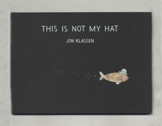 This Is Not My Hat - 1st Edition/1st Printing. Jon Klassen