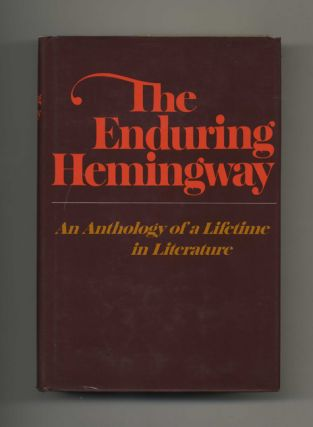 The Enduring Hemingway: An Anthology Of A Lifetime In Literature - 1st Edition/1st Printing....