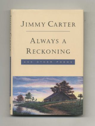 Always A Reckoning And Other Poems - 1st Edition/1st Printing. Jimmy Carter