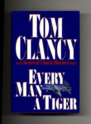 Every Man a Tiger - 1st Edition/1st Printing. Tom W/ General Chuck Horner Clancy