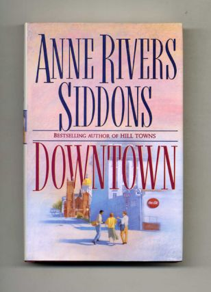 Downtown - 1st Edition/1st Printing. Anne Rivers Siddons