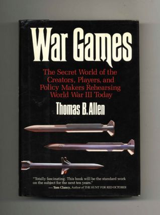 War Games: the Secret World of the Creators, Players, and Policy Makers Rehearsing World War III Today - 1st Edition/1st Printing
