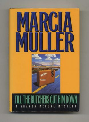 Till The Butchers Cut Him Down: A Sharon McCone Mystery - 1st Edition/1st Printing. Marcia Muller