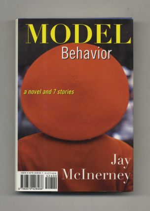 Model Behavior: A Novel and 7 Stories - 1st Edition/1st Printing