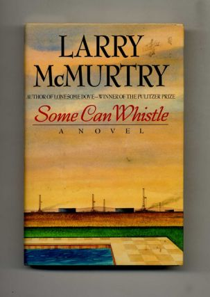 Some Can Whistle - 1st Edition/1st Printing. Larry McMurtry