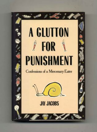 A Glutton for Punishment: Confessions of a Mercenary Eater - 1st Edition/1st Printing