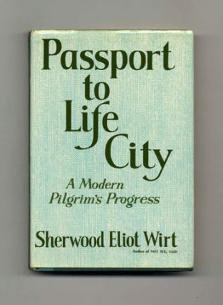 Passport to Life City: A Modern Pilgrim's Progress - 1st Edition/1st Printing. Sherwood Eliot Wirt