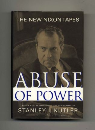 Abuse of Power - 1st Edition/1st Printing. Stanley I. Kutler