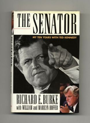 The Senator: My Ten Years with Ted Kennedy - 1st Edition/1st Printing. Richard E. Burke, William...