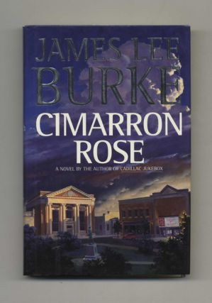 Cimarron Rose - 1st Edition/1st Printing. James Lee Burke