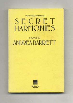 Secret Harmonies - Uncorrected Proof. Andrea Barrett