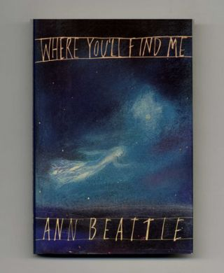 Where You'll Find Me and Other Stories - 1st Edition/1st Printing. Ann Beattie