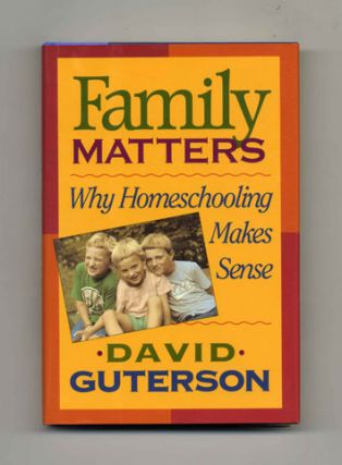 Family Matters: why Home Schooling Makes Sense - 1st Edition/1st Printing