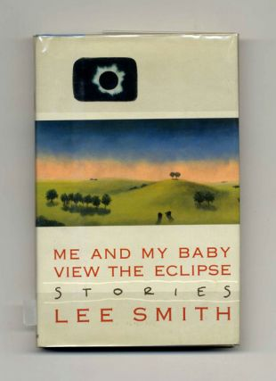 Me and My Baby View the Eclipse: Stories - 1st Edition/1st Printing