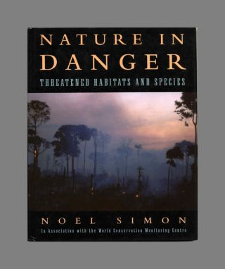Nature In Danger: Threatened Habitats And Species - 1st Edition/1st Printing. Noel Simon, In...