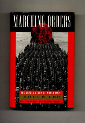 Marching Orders: The Untold Story Of World War II - 1st Edition/1st Printing