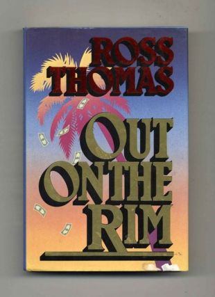 Out on the Rim - 1st Edition/1st Printing. Ross Thomas