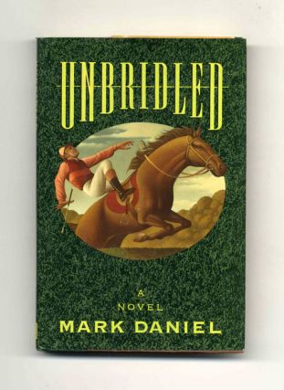 Unbridled - 1st US Edition/1st Printing. Mark Daniel