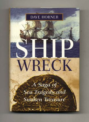 Shipwreck, A Saga of Sea Tragedy and Sunken Treasure - 1st Edition/1st Printing