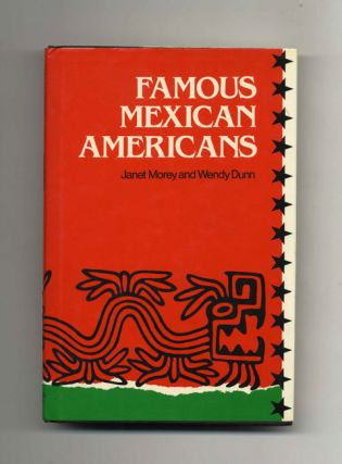 Famous Mexican Americans - 1st Edition/1st Printing. Janet Morey, Wendy Dunn