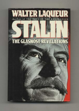 Stalin: the Glastnost Revelations - 1st Edition/1st Printing. Walter Laqueur