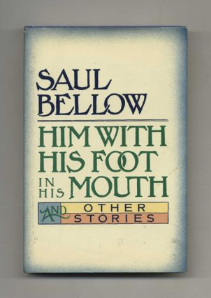 Him with His Foot in His Mouth and Other Stories - 1st Edition/1st Printing. Saul Bellow