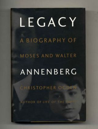 Legacy: a Biography of Moses and Walter Annenberg - 1st Edition/1st Printing