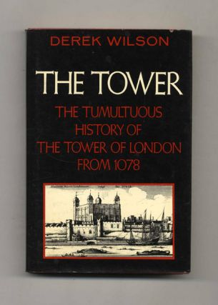 The Tower, The Tumultuous History of the Tower of London from 1078
