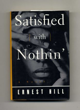 Satisfied with Nothin' - 1st Edition/1st Printing. Ernest Hill