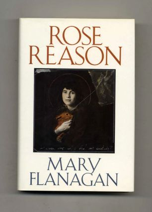 Rose Reason - 1st Edition/1st Printing. Mary Flanagan