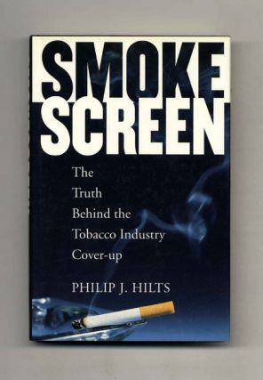Smoke Screen: the Truth Behind the Tobacco Industry Cover-Up - 1st Edition/1st Printing