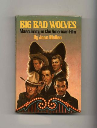 Big Bad Wolves: Masculinity in the American Film - 1st Edition/1st Printing