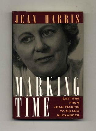 Marking Time: Letters from Jean Harris to Shana Alexander - 1st Edition/1st Printing. Jean Harris