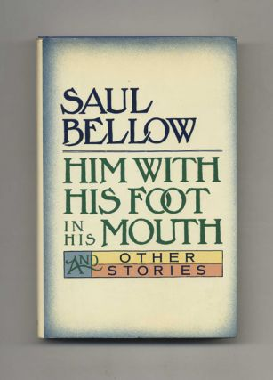 Him with His Foot in His Mouth and Other Stories - 1st Edition/1st Printing. Saul Bellow.