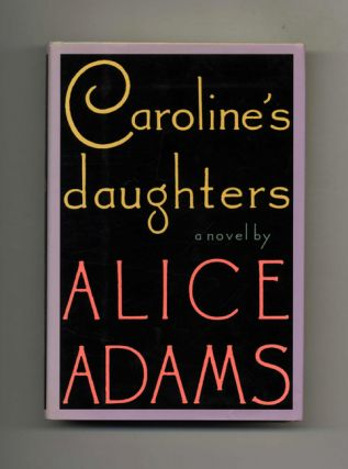 Caroline's Daughters - 1st Edition/1st Printing. Alice Adams.