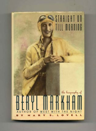 Straight on Till Morning: the Biography of Beryl Markham - 1st US Edition/1st Printing