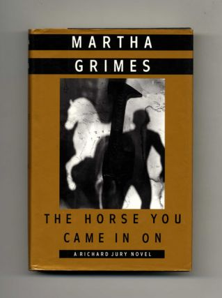 The Horse You Came In On - 1st Edition/1st Printing. Martha Grimes