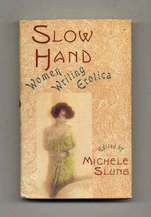 Slow Hand: Women Writing Erotica - 1st Edition/1st Printing