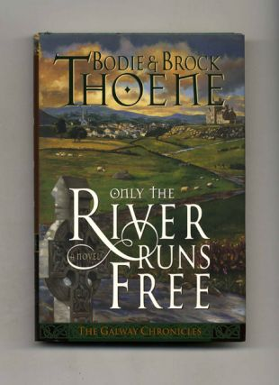 Only the River Runs Free: a Novel - 1st Edition/1st Printing